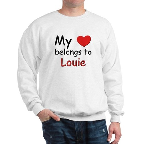 My heart belongs to louie Sweatshirt