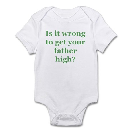 Is it wrong to get your fathe Infant Bodysuit