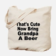 Thats Cute. Now Bring Grandpa a Beer Tote Bag
