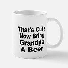 Thats Cute. Now Bring Grandpa a Beer Mugs