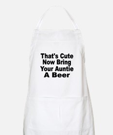 Thats Cute. Now Bring Your Auntie A Beer. Apron