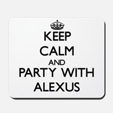 Keep Calm and Party with Alexus Mousepad