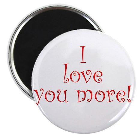 I love you more! Magnet