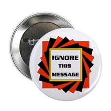 """IGNORE THIS MESSAGE 2.25"""" Button (10 pack)"""