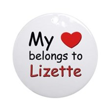 My heart belongs to lizette Ornament (Round)