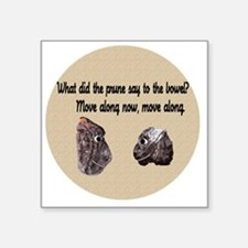 """What Did the Prune Say Square Sticker 3"""" x 3"""""""
