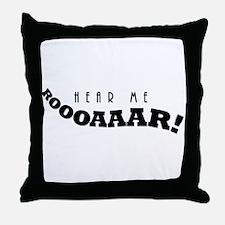 Hear Me Roar! Throw Pillow