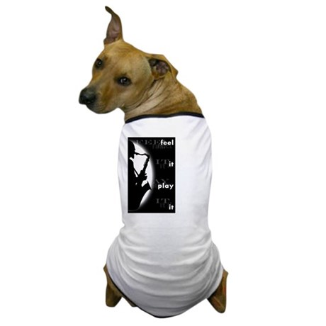 feel it play it Dog T-Shirt
