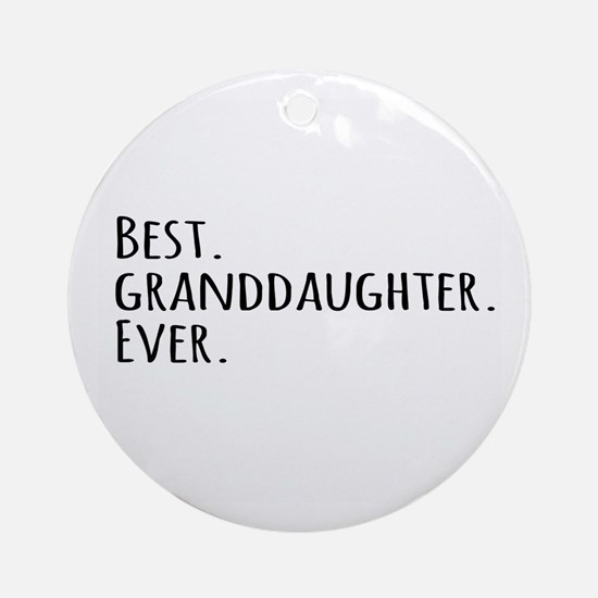 Best Granddaughter Ever Ornament (Round)