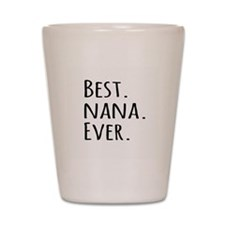 Best Nana Ever Shot Glass