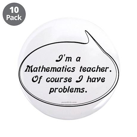 """Math Teacher Pun 3.5"""" Button (10 pack)"""