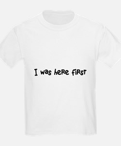 I was here first T-Shirt