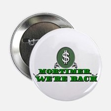 Mortimer we're back. Button