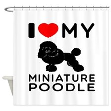 I Love My Miniature Poodle Shower Curtain