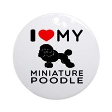 I Love My Miniature Poodle Ornament (Round)