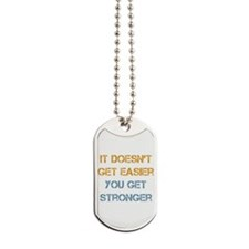 You Get Stronger Dog Tags