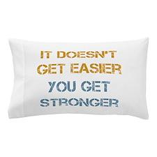 You Get Stronger Pillow Case