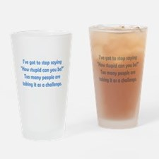 How Stupid Can You Be? Drinking Glass
