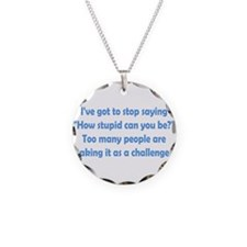 How Stupid Can You Be? Necklace