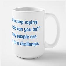How Stupid Can You Be? Large Mug