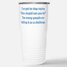 How Stupid Can You Be? Travel Mug