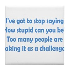 How Stupid Can You Be? Tile Coaster