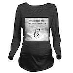 funny worship me goddess feminist joke Long Sleeve