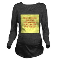 QUILTING.png Long Sleeve Maternity T-Shirt