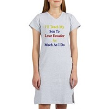 I'll Teach My Son To Love Ecuad Women's Nightshirt