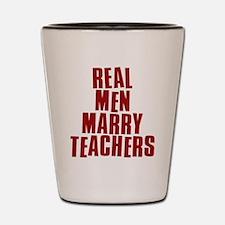 Real Men Marry Teachers Shot Glass