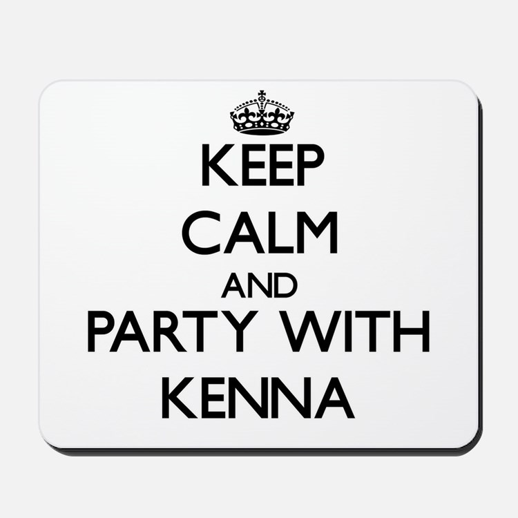 Keep Calm and Party with Kenna Mousepad