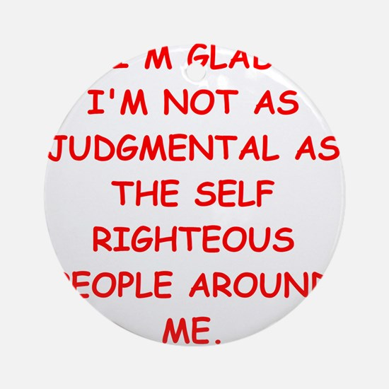 self righteous Ornament (Round)