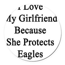 I Love My Girlfriend Because She  Round Car Magnet