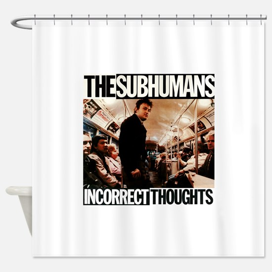 The SubHumans - Incorrect Thoughts Shower Curtain