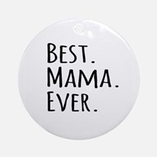 Best Mama Ever Ornament (Round)