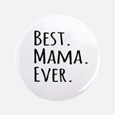 "Best Mama Ever 3.5"" Button"