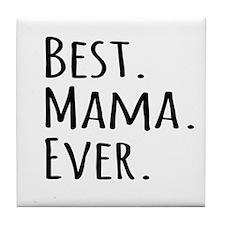 Best Mama Ever Tile Coaster