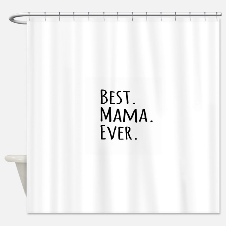 Best Mama Ever Shower Curtain