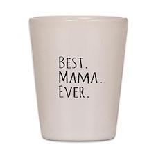 Best Mama Ever Shot Glass
