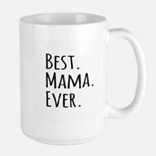 Best Mama Ever Mugs