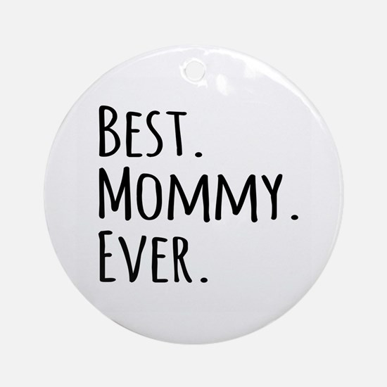 Best Mommy Ever Ornament (Round)