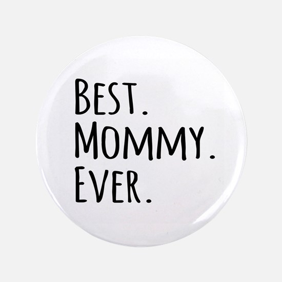 "Best Mommy Ever 3.5"" Button"