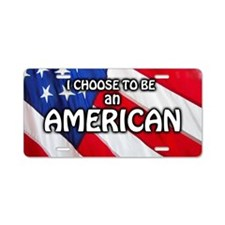 I Choose To Be An American Aluminum License Plate