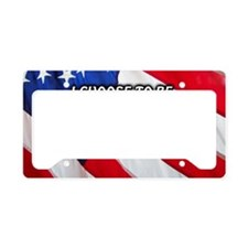 I Choose To Be An American License Plate Holder