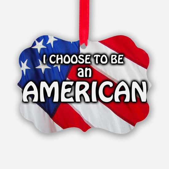 I Choose To Be An American Ornament