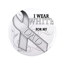 """I Wear White for my Dad 3.5"""" Button"""