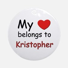 My heart belongs to kristopher Ornament (Round)