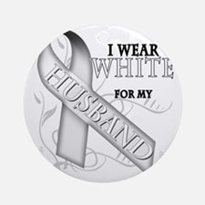 I Wear White for my Husband Round Ornament