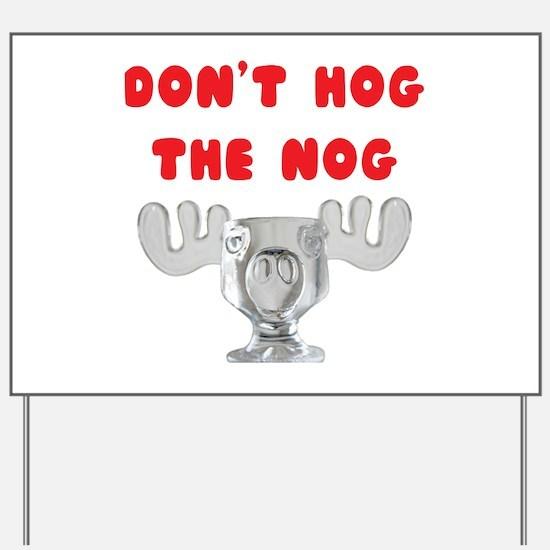 Dont Hog The Nog Yard Sign