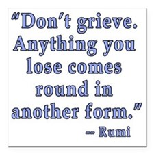 "Rumi Quote about Grief Square Car Magnet 3"" x 3"""